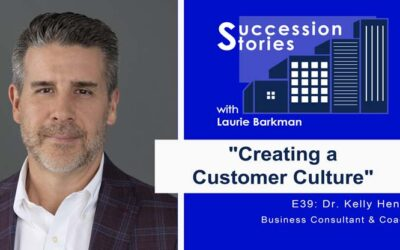 Succession Stories E39: Creating a Customer Culture – Dr. Kelly Henry