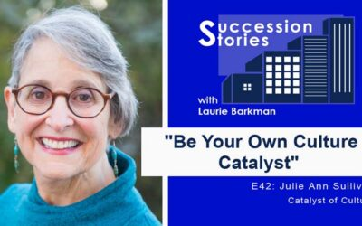 E42: Be Your Own Culture Catalyst – Julie Ann Sullivan | Succession Stories with Laurie Barkman