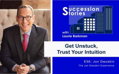 56: Get Unstuck, Trust Your Intuition – Jon Dwoskin