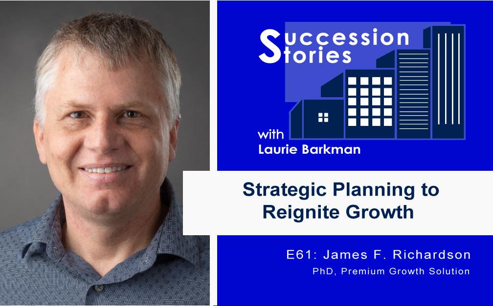 61: Strategic Planning to Reignite Growth | James F. Richardson PhD