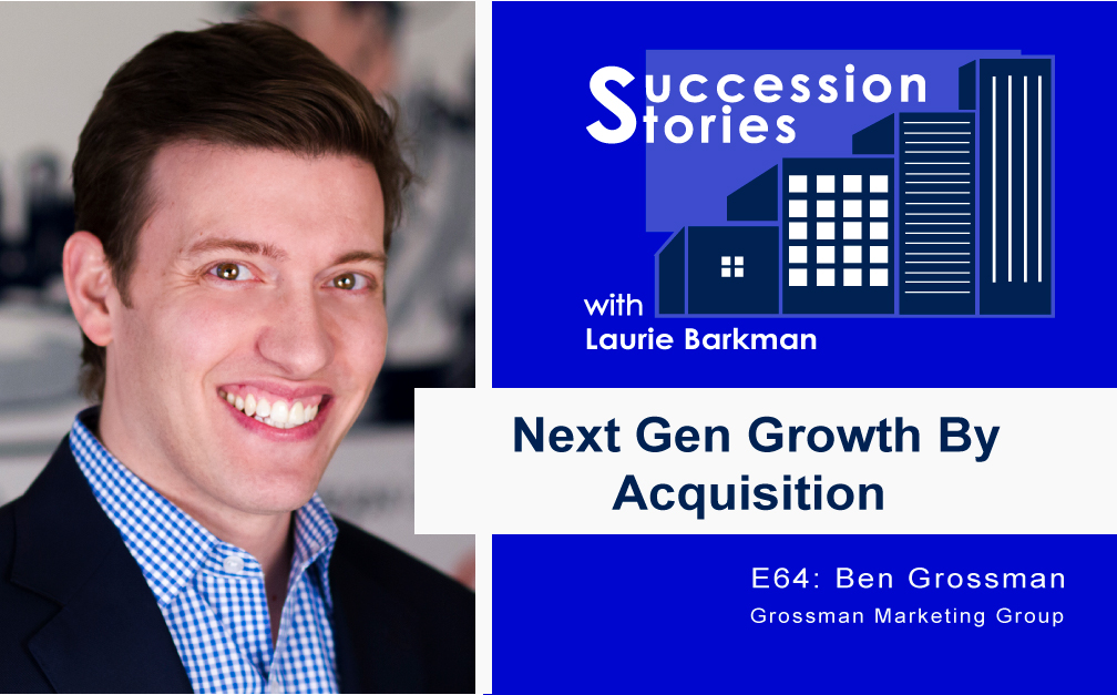 Succession Stories Podcast E64 Next Gen Growth By Acquisition Ben Grossman