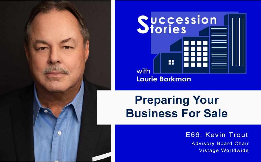 Kevin Trout Vistage Preparing Your Business for Sale Succession Stories E66